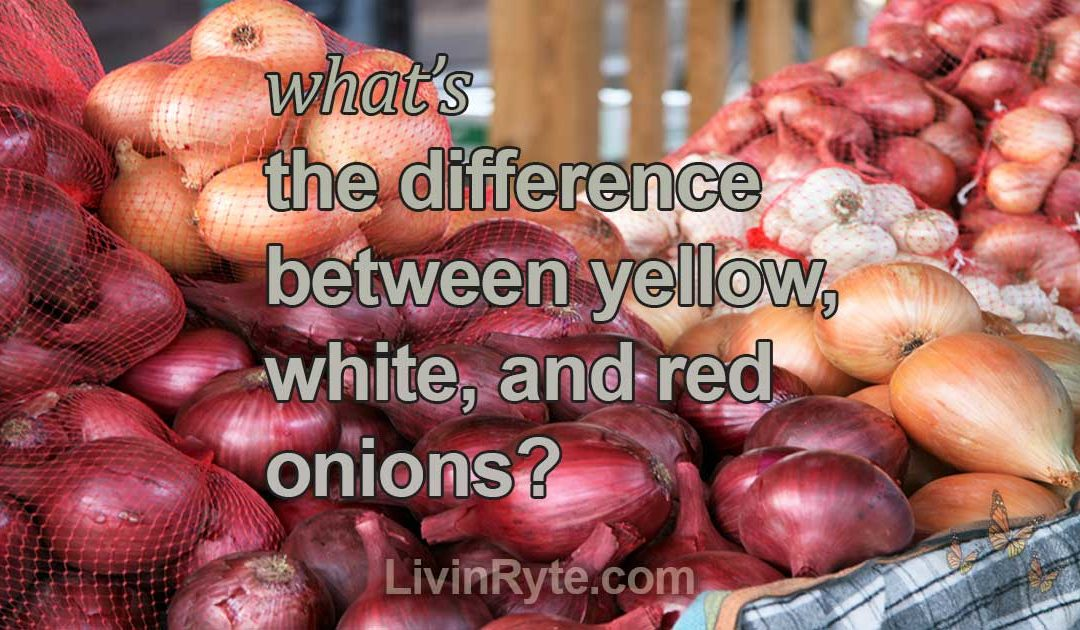 What's the Difference Between Yellow, White, and Red Onions?